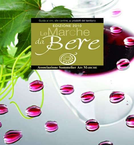 Le Marche da Bere 2010, guida ufficiale dell'Associazione Italiana Ais Marche, laurea 54 vini top, premiati come 'eccellenze del territorio'