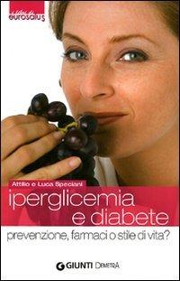Iperglicemia e diabete: conoscerli, evitarli, combatterli