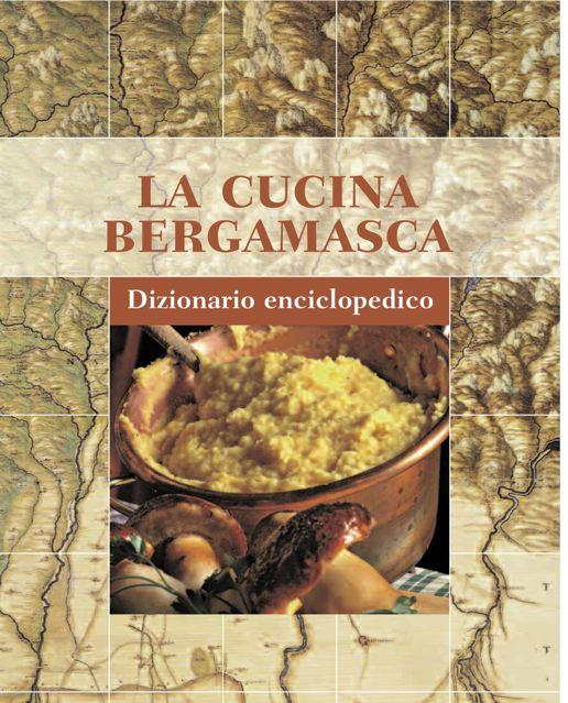 La cucina bergamasca, dizionario enciclopedico. Prefazione di Carlo Petrini