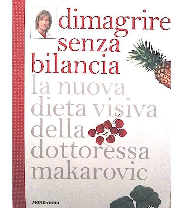 """""""Dimagrire senza bilancia"""": La nuova dieta visiva della Dottoressa Makarovic"""
