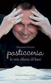 Dagli ingredienti alla cottura: la Pasticceria di Maurizio Santin