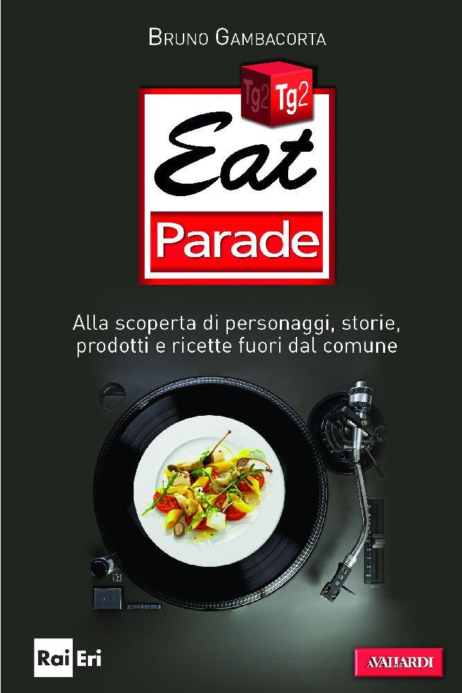 Storie di tv e gastronomia. Ecco in libreria Eat Parade