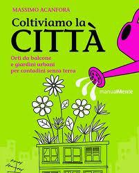 Coltiviamo la città, piccolo manuale di agricoltura cittadina