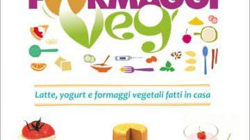 Latte, yogurt e formaggi vegetali che si possono preparare in casa con il libro Formaggi Veg