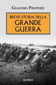 "Giacomo Properzj ""Breve storia della Grande Guerra"""