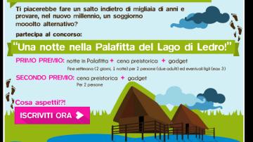 """Assessorato al Turismo del Comune di Ledro: Riparte il concorso """"Vinci una notte nella palafitta"""""""