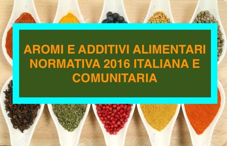 Aromi e additivi: Normativa Alimentare Italiana e Comunitaria 2016