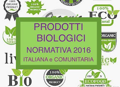 PRODOTTI BIOLOGICI: Normativa Alimentare Italiana e Comunitaria 2016