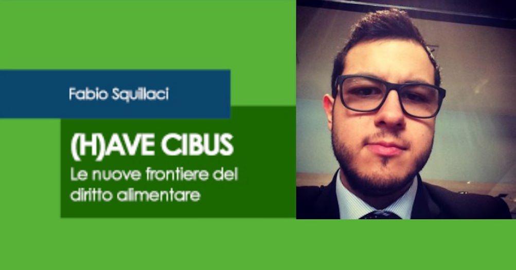 Nuovi libri in vetrina: (H)ave cibus by Avv. Fabio Squillaci