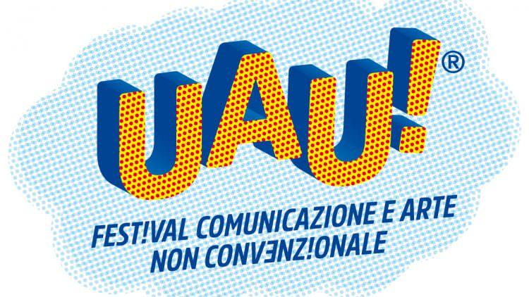 Milano: UAU! Festival Comunicazione e Arte Non Convenzionale 2018