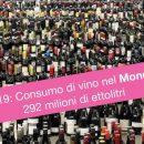 Consumi di vino nel mondo – Dati 2019: 39 mld di bottiglie potenziali