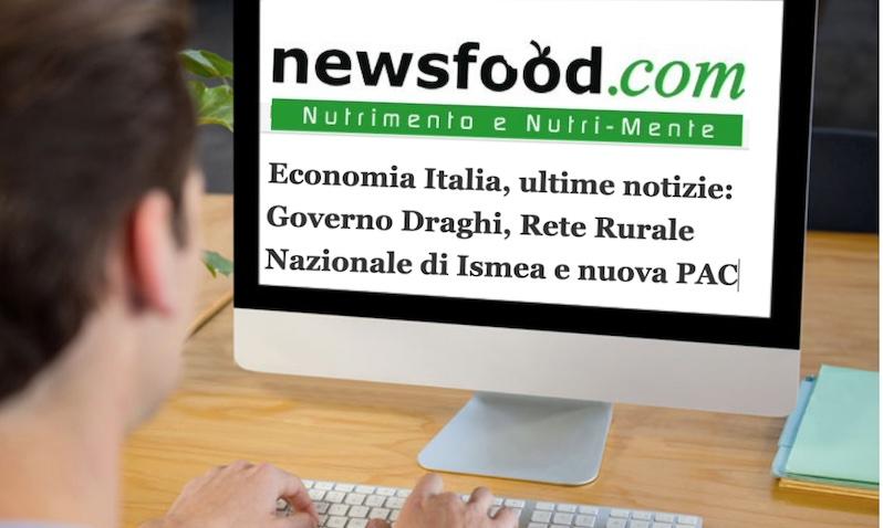 Economia Italia, ultime notizie: Governo Draghi e Rete Rurale Nazionale di Ismea, nuova PAC 2023