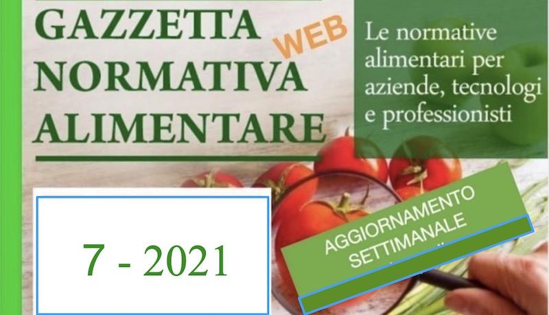 N° 7 – Gazzetta Normativa Alimentare Web –Settimana 15/2/2021 – 20/2/2021  by Newsfood.com