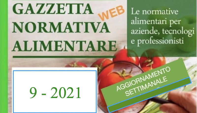 N° 9 – Gazzetta Normativa Alimentare Web – Settimana 8/3/2021 – 13/3/2021 by Newsfood.com